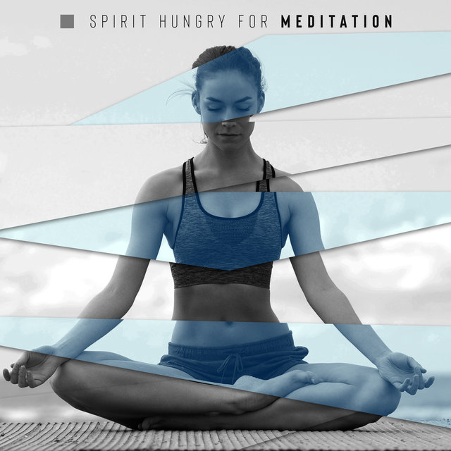 Spirit Hungry for Meditation - Connect Your Body with Mind, Ambient Streams, Deep Trance, Mantra Therapy Music