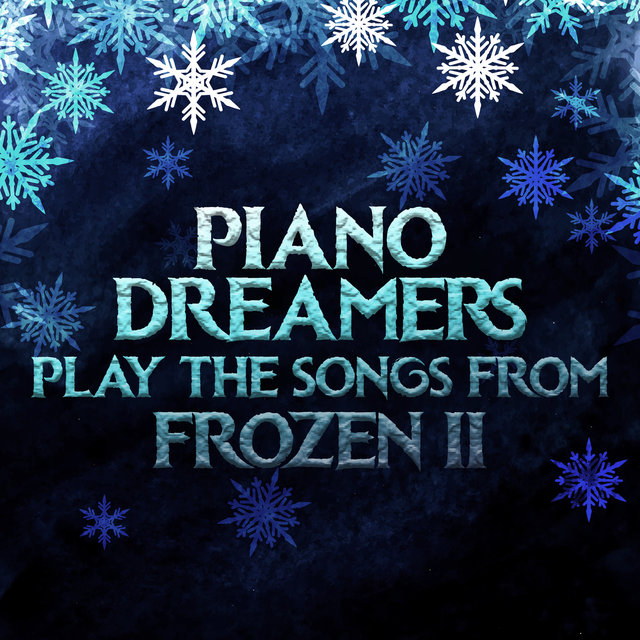 Piano Dreamers Play the Songs from Frozen 2