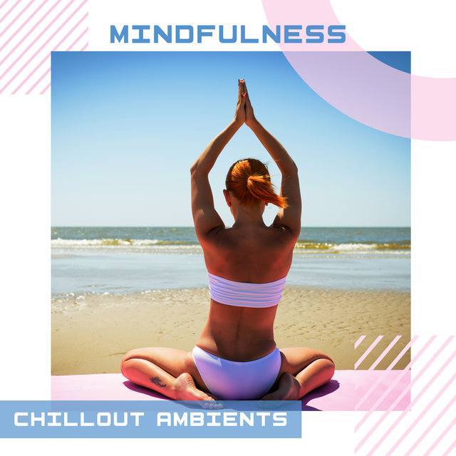 Mindfulness Chillout Ambients: 2020 Deep Ambient Chill Out Music Set for Total Relax, Rest, Calm Down, Contemplation, Full Concentration