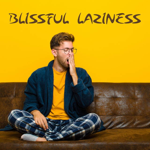 Blissful Laziness - Take Your Time & Take it Easy with Ambient Chillout Mix