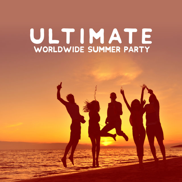 Ultimate Worldwide Summer Party - Hot Chillout Dance Collection Straight from the Best Beach Clubs, Leave the Future Behind, One Language, Tropical House, Warm Nights, Miracles