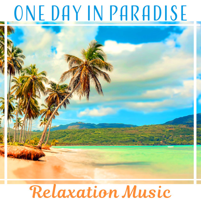 One Day in Paradise – Relaxation Music: Sounds of Eden, Kiss of Nature, Lazy Resting, Blissful Time, Place of Peace, Happiness