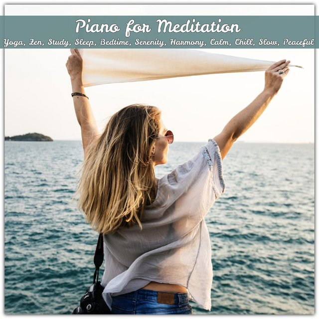 Piano For Meditation, Yoga, Zen, Study, Sleep, Bedtime, Serenity, Harmony, Calm, Chill, Slow, Peaceful