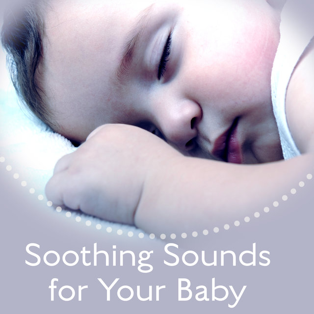 Soothing Sounds for Your Baby – Best Lullabies, Calming Sounds, Music for Deep Relaxation, New Age Baby Music