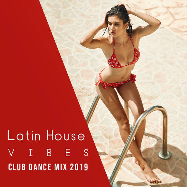 Latin House Vibes: Club Dance Mix 2K19 - Tropical Night & Salsa, Merengue, Bachata, Samba, Mambo, Baila Loco