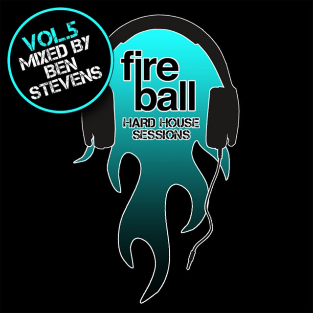 Fireball: Hard House Sessions, Vol. 5 (Mixed by Ben Stevens)