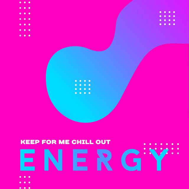 Keep for Me Chill Out Energy: 15 Endless Chillout Tracks to Feel Better, Positive Attitude, Fantastic Relaxing Night Full of Good Energy
