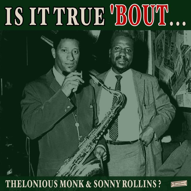 Is it True 'Bout Thelonious Monk & Sonny Rollins?