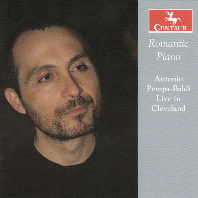 Romantic Piano: Antonio Pompa-Baldi Live in Cleveland