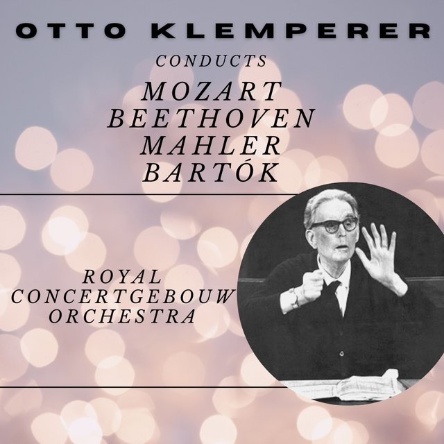 Otto Klemperer Conducts Mozart, Beethoven, Mahler and Bartòk