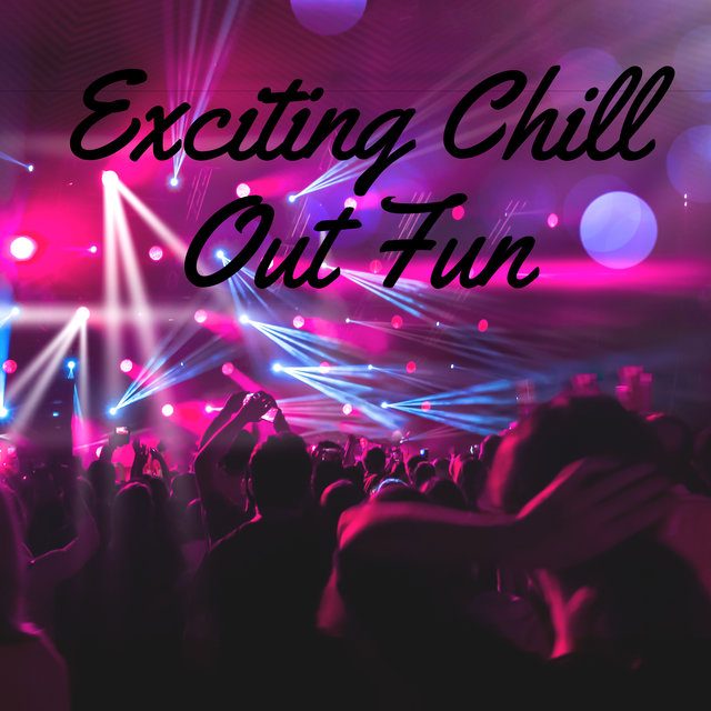 Exciting Chill Out Fun – Summer Hits, Party Music, Deep Chillout Trance, Cocktail Lounge Chill