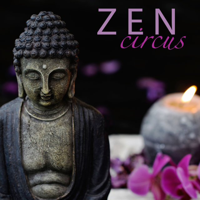 Zen Circus - Spiritual Zen Meditation Music for Buddha Meditation Practices