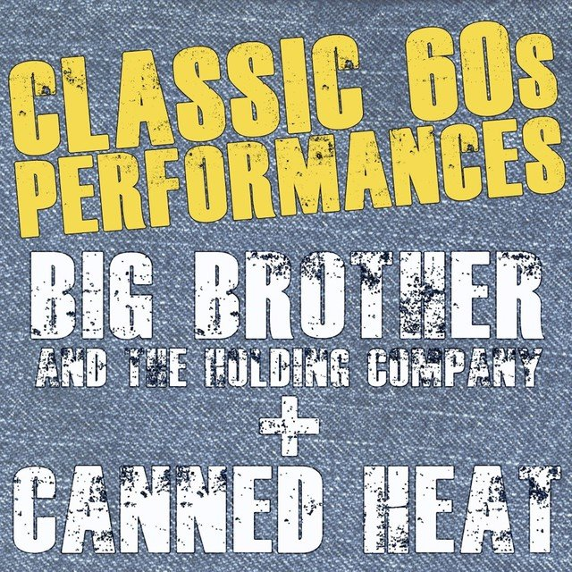 Classic '60s Performances Big Brother & Canned Heat