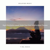 Right Meditation Music Heals Your Body And Soul