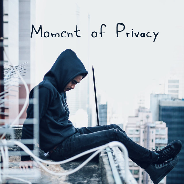 Moment of Privacy - Music to Rest when You Are Finally Alone and Nothing Bothers You