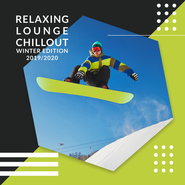 Relaxing Lounge Chillout: Winter Edition 2019/2020 – Collection of Top Chill Out Music Beats, Rhytms and Vibes, Total Relaxation on the Winter Days