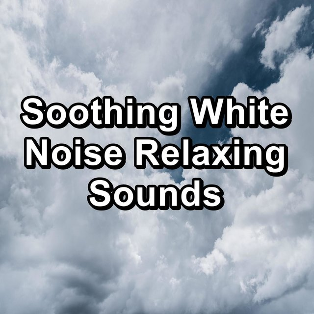 Soothing White Noise Relaxing Sounds