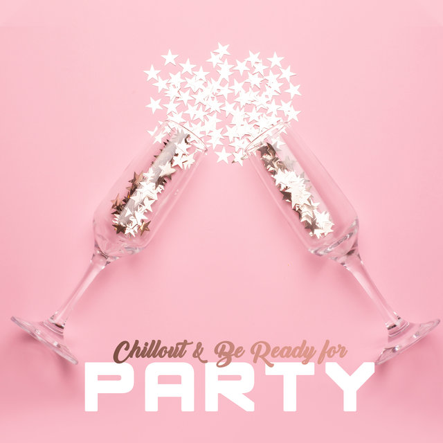 Chillout & Be Ready for Party: 2020 EDM Chillout Music Set for Dance Party at Home or in the Club