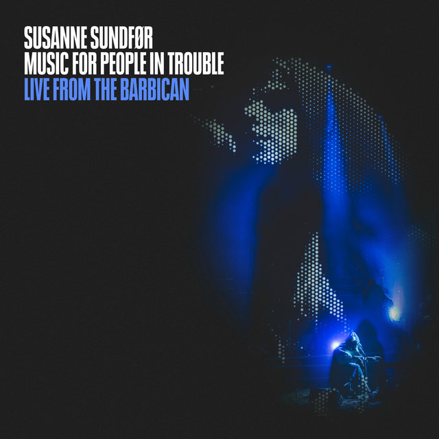 Music For People In Trouble (Live from the Barbican)