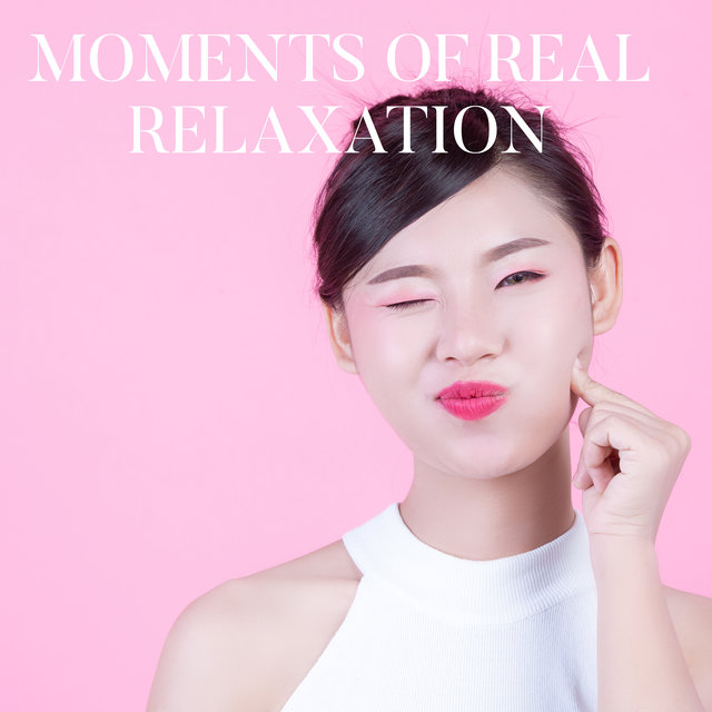 Moments of Real Relaxation - Calm New Age Music Ideal for Spa to Separate Yourself from Life's Everyday Stressors