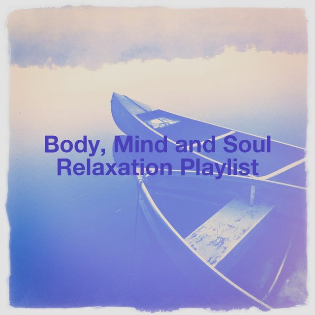 Body, Mind and Soul Relaxation Playlist