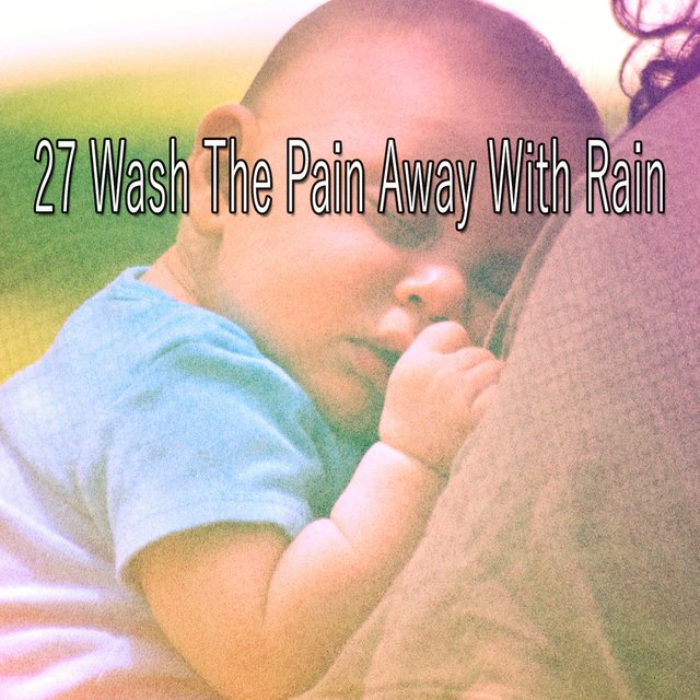 27 Wash the Pain Away with Rain