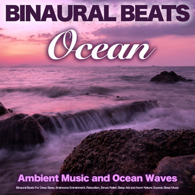 Binaural Beats - Ocean - Ambient Music and Ocean Waves, Binaural Beats For Deep Sleep, Brainwave Entrainment, Relaxation, Stress Relief, Sleep Aid and Asmr Nature Sounds Sleep Music