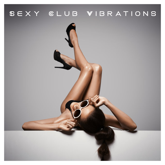 Sexy Club Vibrations – Sensual Party Chillout Hits, Electronic Music, Relax Mix
