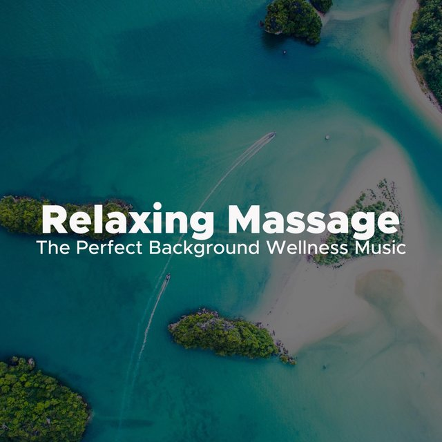 Relaxing Massage: The Perfect Background Wellness Music to Massage, Spa and Meditation
