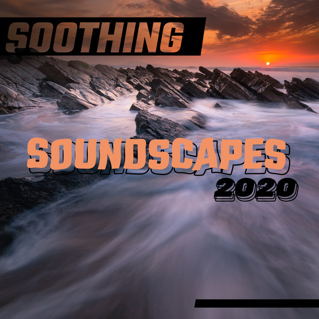 Soothing Soundscapes 2020 – Sleep Music, Relaxation, Spa Sounds