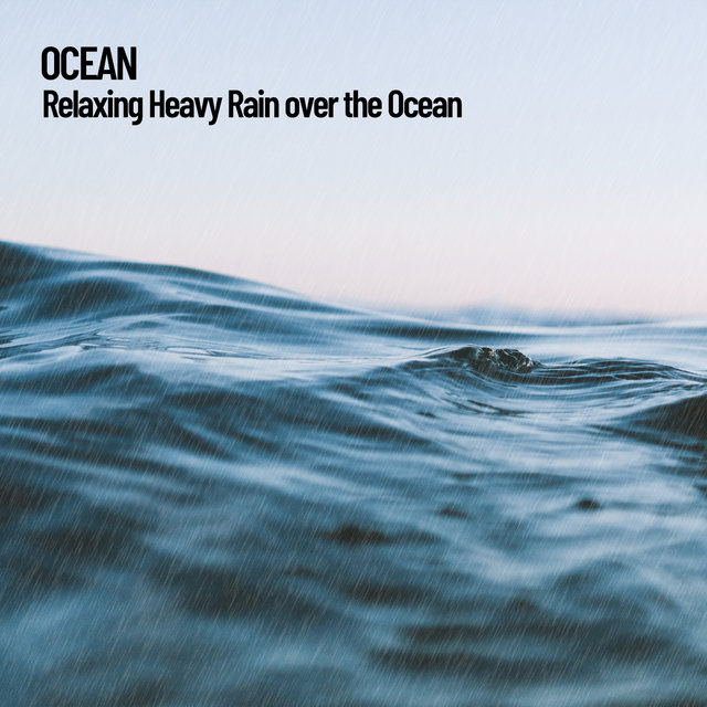 Ocean: Relaxing Heavy Rain over the Ocean