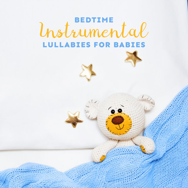 Bedtime Instrumental Lullabies for Babies - Calming Music that Relaxes, Calms and Puts the Baby to Sleep