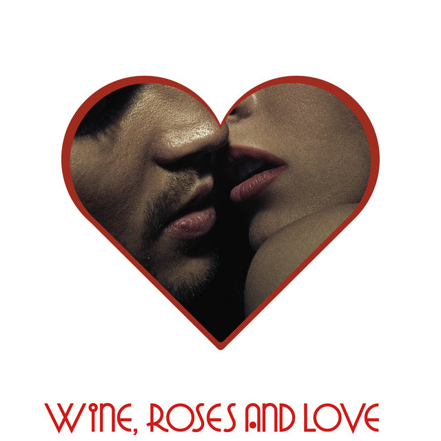 Wine, Roses and Love – Erotic Jazz Music for Making Love, Erotic Massage, Foreplay, Kissing Games, Couple