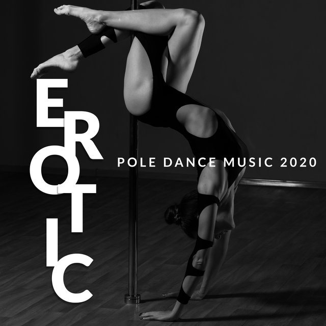 Erotic Pole Dance Music 2020: Sensual Chill Out 15 Songs Perfect for Pole Dance, Tantra & Pilates, Stretching Music, Chillout Club, Erotic Arabic Movements, Sexy Music, Night Chill