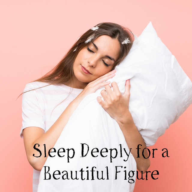 Sleep Deeply for a Beautiful Figure - Lose Weight while Resting, Regeneration, Surge of Vital Forces, Stress Free, Positive Mind