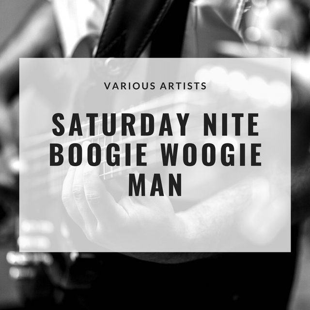Saturday Nite Boogie Woogie Man