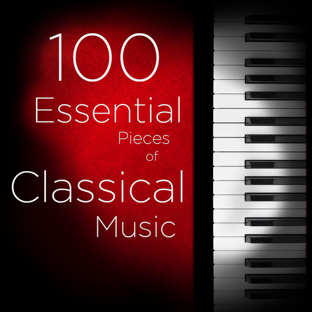 100 Essential Pieces of Classical Music: The Very Best of Mozart, Bach, Beethoven, and more, Including Symphonies, Concertos, Chamber Music, Violin, and Piano