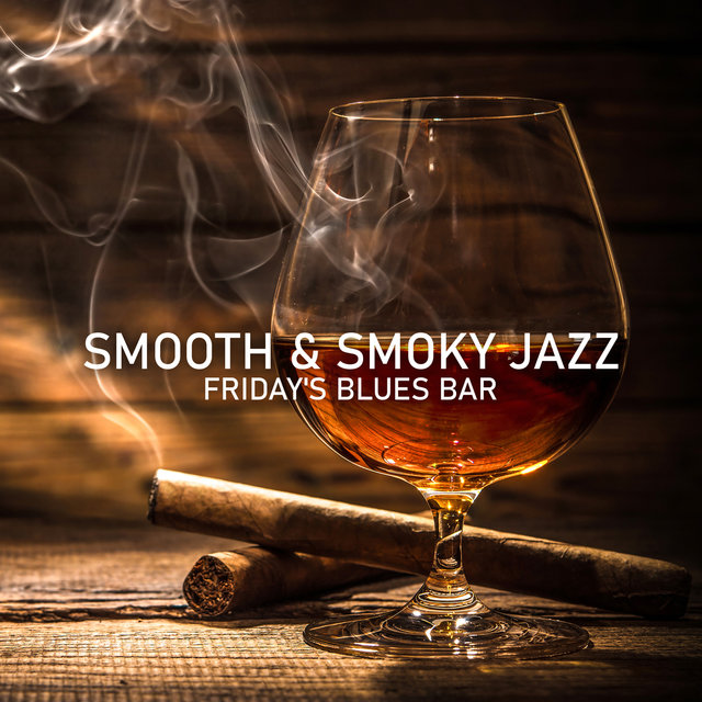 Smooth & Smoky Jazz - Friday's Blues Bar: Blissful Blues, Delighted Pleasure, Night at the Whiskey Bar