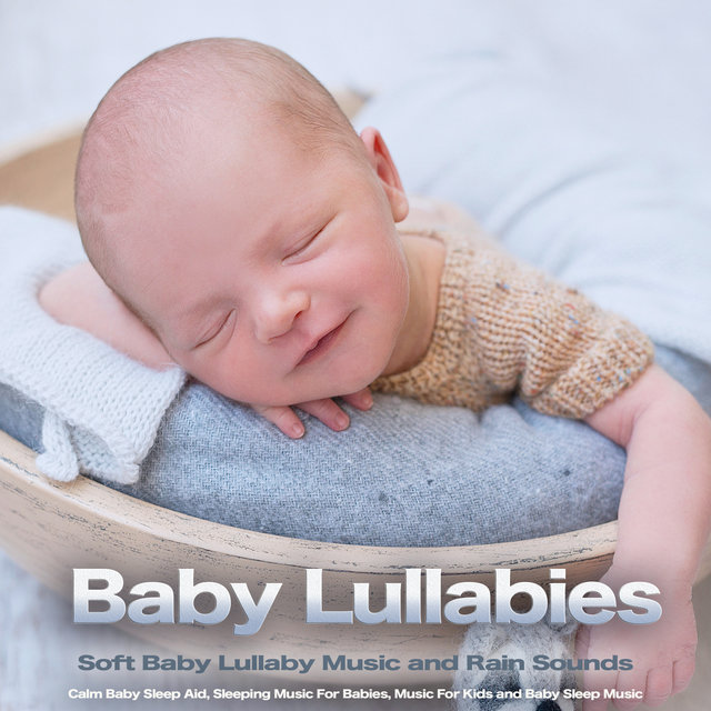 Baby Lullabies: Soft Baby Lullaby Music and Rain Sounds, Calm Baby Sleep Aid, Sleeping Music For Babies, Music For Kids and Baby Sleep Music