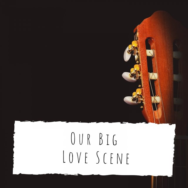 Our Big Love Scene