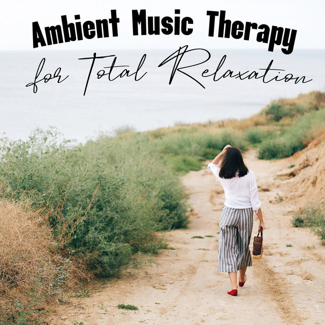 Ambient Music Therapy for Total Relaxation