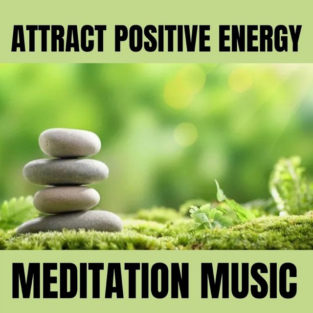 Attract Positive Energy Meditation Music