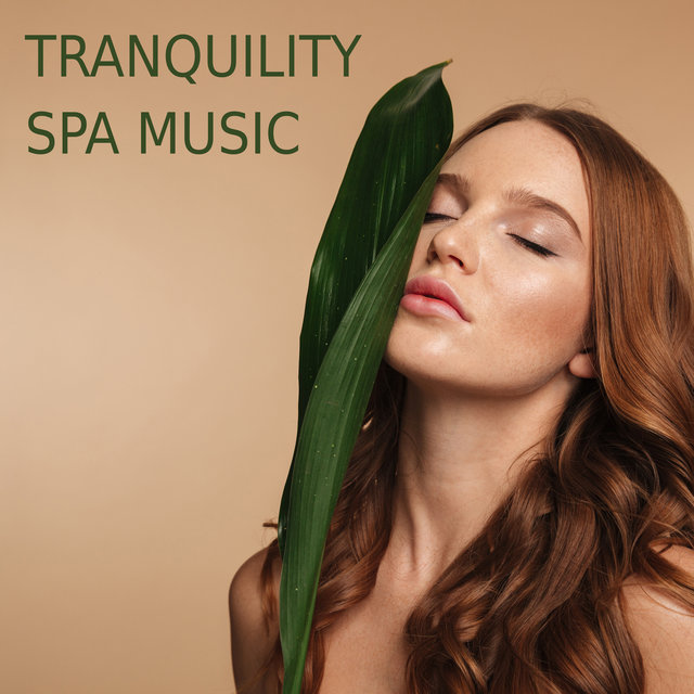 Tranquility Spa Music - Soothing Melodies Created for Massage, Body and Face Treatments, Staying in the Sauna and Healing Baths, Wellness Oasis, Sensual Touch, Relaxation Moments