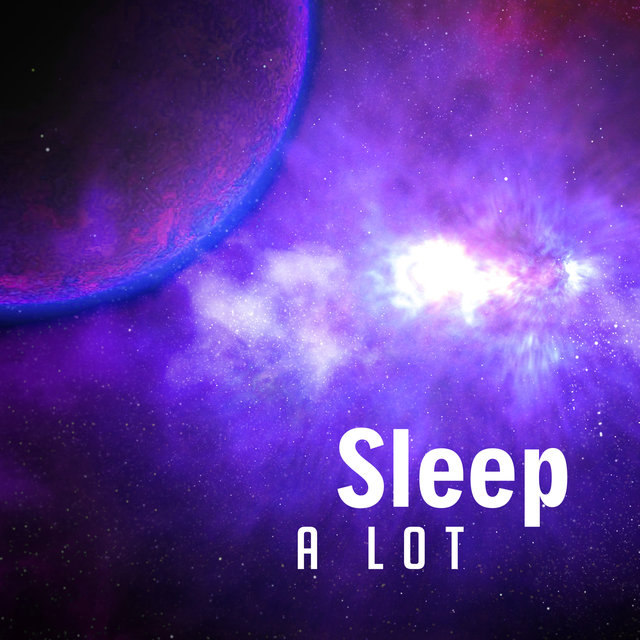 Sleep a Lot – Sleep Music, Nature Sounds, Relaxing Therapy, Deep Sleep, Cure Insomnia, Restful Night