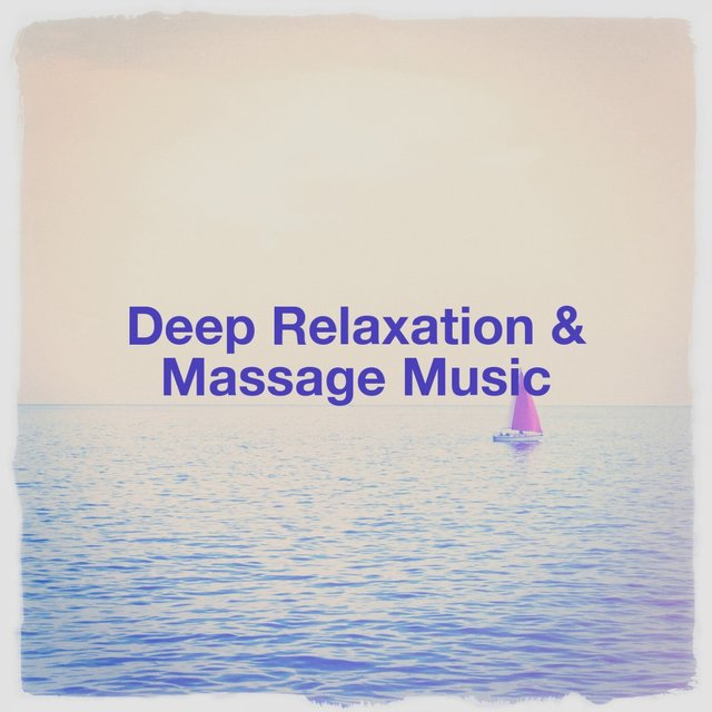 Deep Relaxation & Massage Music