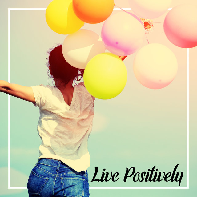 Live Positively - Stop Worrying, Take It Easy and Chill Out with this Relaxing Jazz Music