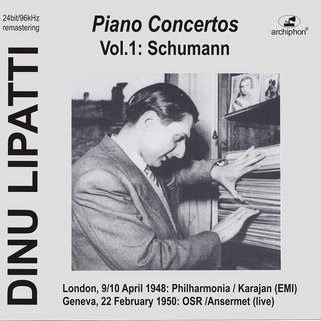 Lipatti plays Piano Concertos: Schumann op.54 (Historical Recordings)