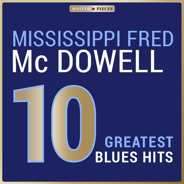 Masterpieces Presents Mississippi Fred McDowell: 10 Greatest Blues Hits