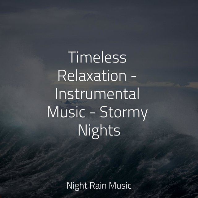 Timeless Relaxation - Instrumental Music - Stormy Nights