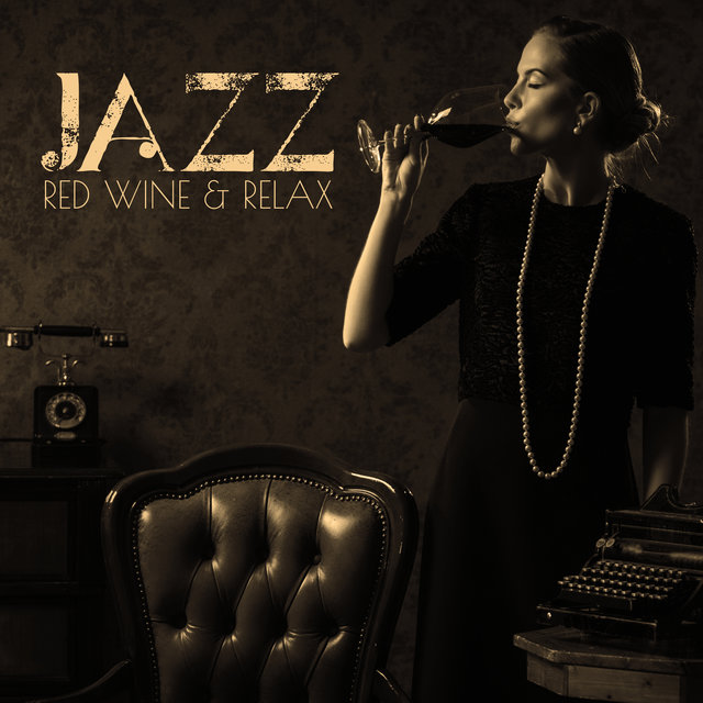 Jazz, Red Wine & Relax – Collection of 15 Instrumental Jazz Music Perfect for Blissful Relaxation, Easy Listening Jazz, Lounge Jazz, Night Music, Restaurant Music